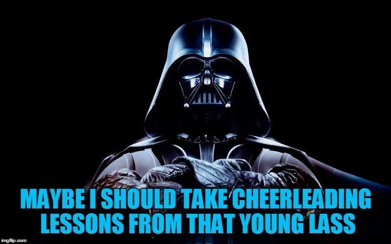 MAYBE I SHOULD TAKE CHEERLEADING LESSONS FROM THAT YOUNG LASS | made w/ Imgflip meme maker