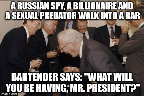 "Laughing Men In Suits Meme | A RUSSIAN SPY, A BILLIONAIRE AND A SEXUAL PREDATOR WALK INTO A BAR BARTENDER SAYS: ""WHAT WILL YOU BE HAVING, MR. PRESIDENT?"" 