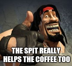 Upvote | THE SPIT REALLY HELPS THE COFFEE TOO | image tagged in upvote | made w/ Imgflip meme maker