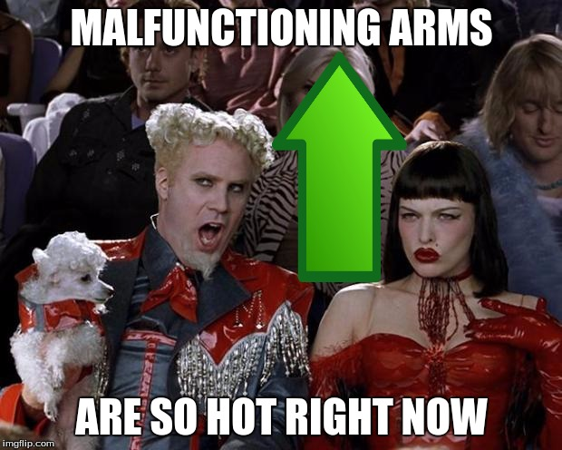MALFUNCTIONING ARMS ARE SO HOT RIGHT NOW | made w/ Imgflip meme maker