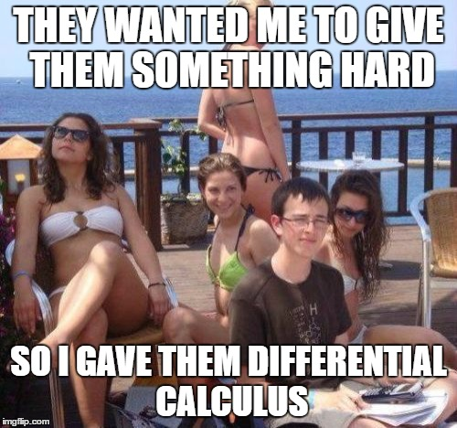 Priority Peter Meme | THEY WANTED ME TO GIVE THEM SOMETHING HARD SO I GAVE THEM DIFFERENTIAL CALCULUS | image tagged in memes,priority peter | made w/ Imgflip meme maker