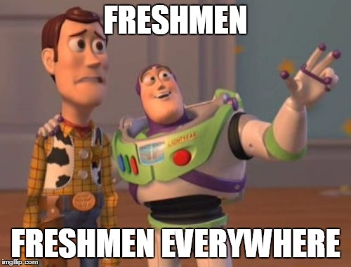 When We All Return Next Year As Upperclassmen | FRESHMEN FRESHMEN EVERYWHERE | image tagged in memes,x,x everywhere,x x everywhere | made w/ Imgflip meme maker