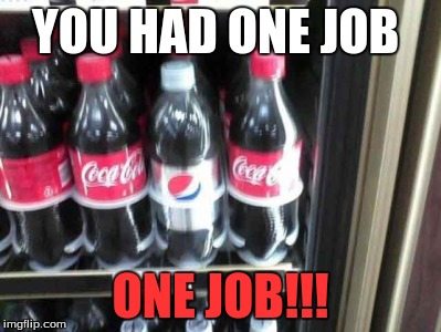 I had this image for awhile and now I got time to make this into a meme! | YOU HAD ONE JOB ONE JOB!!! | image tagged in memes,you had one job,coke,diet pepsi | made w/ Imgflip meme maker