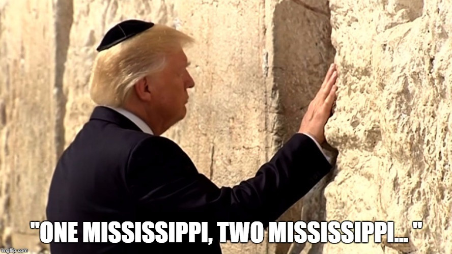 "Trump's Spiritual Side... | ""ONE MISSISSIPPI, TWO MISSISSIPPI... "" 