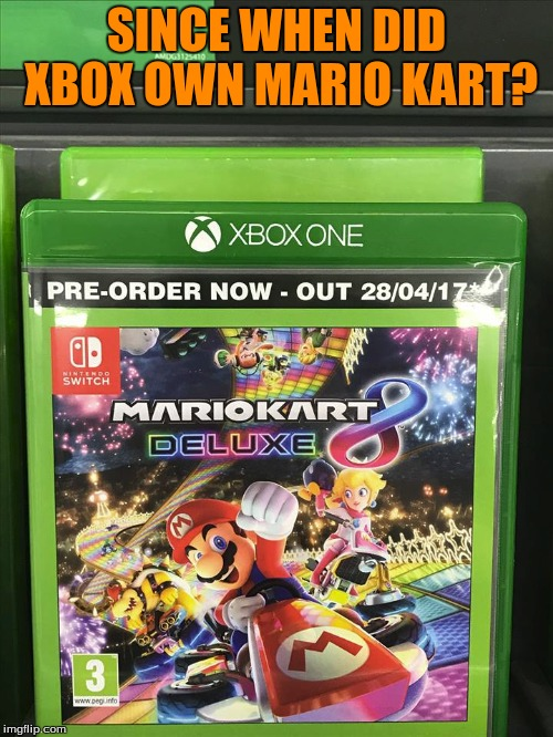 Another Image that I've had for a bit that needed to be memed! | SINCE WHEN DID XBOX OWN MARIO KART? | image tagged in memes,mario kart 8 deluxe,xbox one,nintendo switch | made w/ Imgflip meme maker