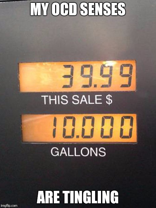 What to do... |  MY OCD SENSES; ARE TINGLING | image tagged in ocd,gasoline,decisions decisions | made w/ Imgflip meme maker