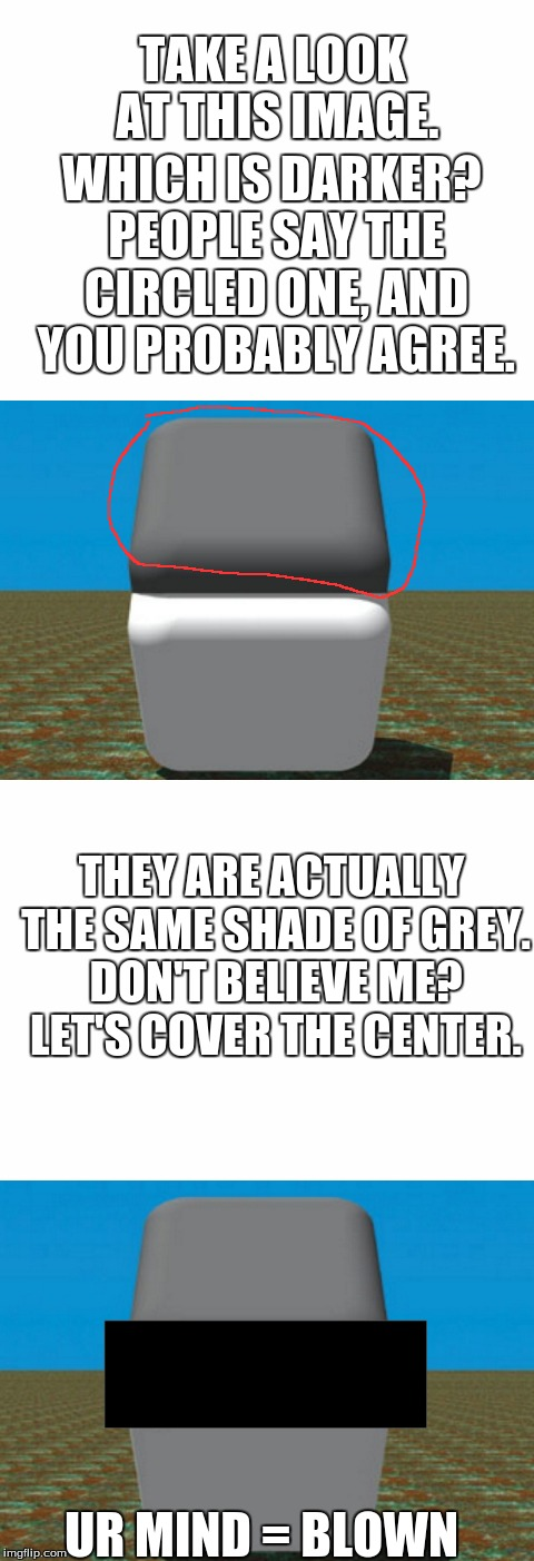TAKE A LOOK AT THIS IMAGE. WHICH IS DARKER? PEOPLE SAY THE CIRCLED ONE, AND YOU PROBABLY AGREE. THEY ARE ACTUALLY THE SAME SHADE OF GREY. DO | image tagged in mind blown,brain,mind trick,perspective | made w/ Imgflip meme maker