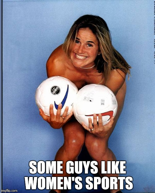 Brandi Chastain | SOME GUYS LIKE WOMEN'S SPORTS | image tagged in brandi chastain | made w/ Imgflip meme maker