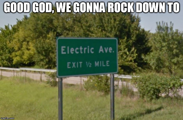 Electric Avenue | GOOD GOD, WE GONNA ROCK DOWN TO | image tagged in eddygrant,mcalester | made w/ Imgflip meme maker