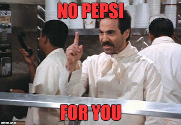 NO PEPSI FOR YOU | made w/ Imgflip meme maker