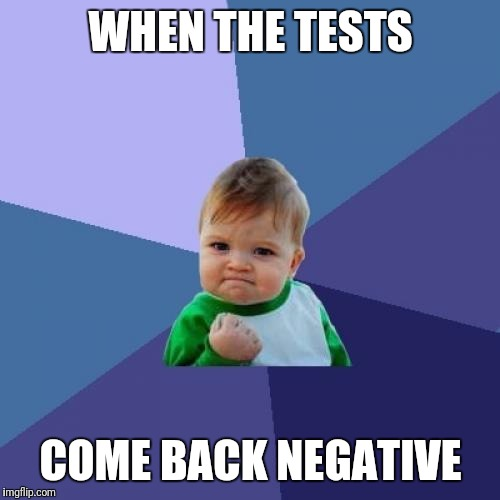 Success Kid Meme | WHEN THE TESTS COME BACK NEGATIVE | image tagged in memes,success kid | made w/ Imgflip meme maker