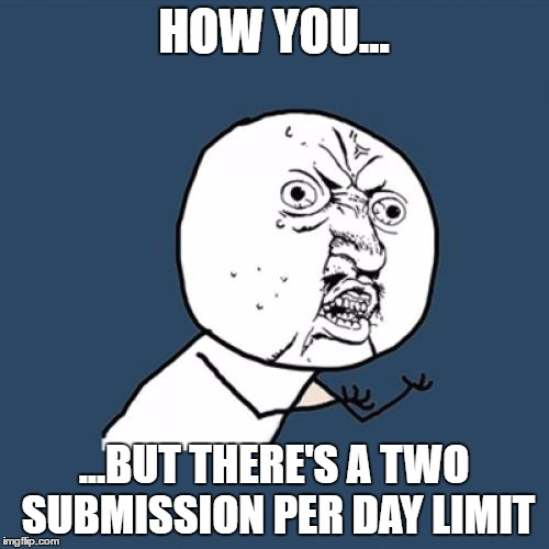 Y U No Meme | HOW YOU... ...BUT THERE'S A TWO SUBMISSION PER DAY LIMIT | image tagged in memes,y u no | made w/ Imgflip meme maker