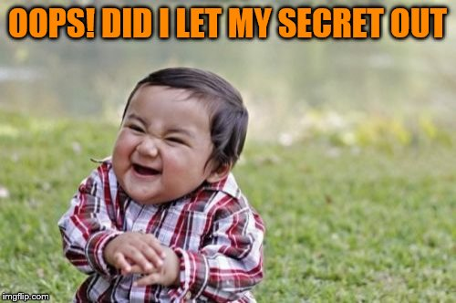 Evil Toddler Meme | OOPS! DID I LET MY SECRET OUT | image tagged in memes,evil toddler | made w/ Imgflip meme maker