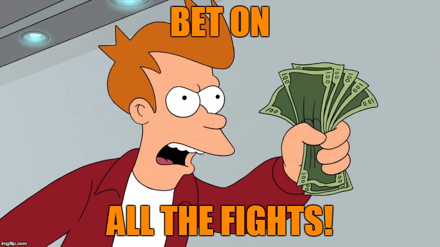 BET ON ALL THE FIGHTS! | made w/ Imgflip meme maker