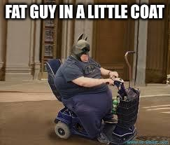 Fat Man | FAT GUY IN A LITTLE COAT | image tagged in fat man,memes,movie one liner week,jeffnethercot | made w/ Imgflip meme maker