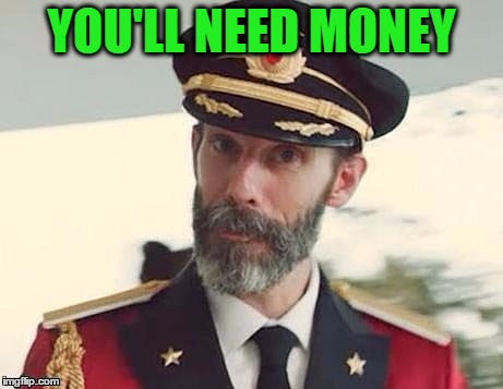 Captain Obvious | YOU'LL NEED MONEY | image tagged in captain obvious | made w/ Imgflip meme maker