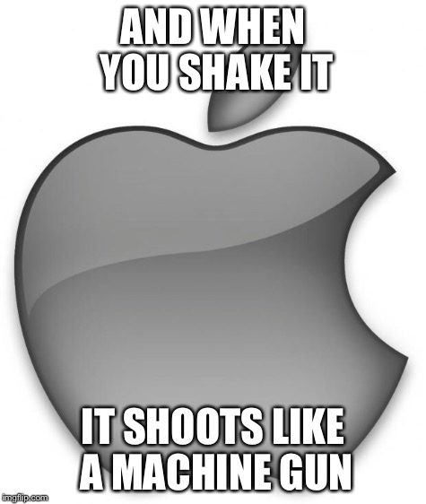 AND WHEN YOU SHAKE IT IT SHOOTS LIKE A MACHINE GUN | made w/ Imgflip meme maker