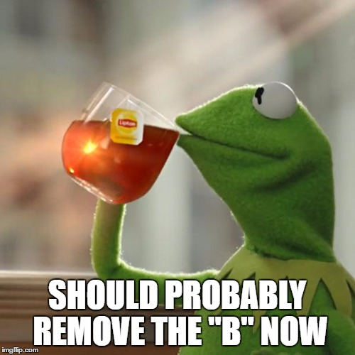 "But Thats None Of My Business Meme | SHOULD PROBABLY REMOVE THE ""B"" NOW 