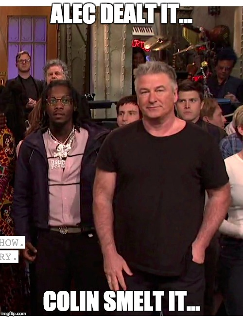 first smeller, that's the feller... |  ALEC DEALT IT... COLIN SMELT IT... | image tagged in saturday night live,alec baldwin,colin,snl,memes,funny memes | made w/ Imgflip meme maker