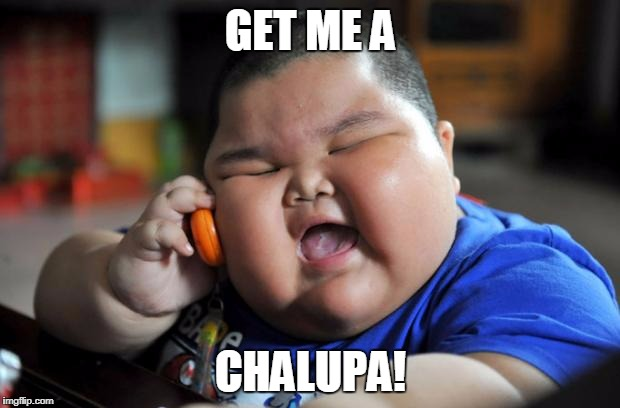 Heavy | GET ME A CHALUPA! | image tagged in heavy | made w/ Imgflip meme maker