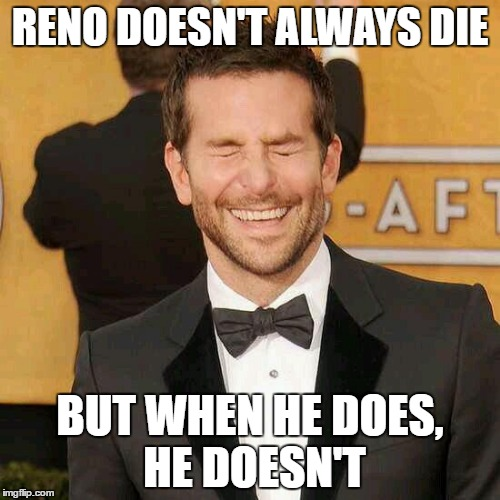 The Most Dying Man in the World 3 | RENO DOESN'T ALWAYS DIE BUT WHEN HE DOES, HE DOESN'T | image tagged in reno sundown,shadow-keepers,jas t ward,welcome to the grid,madness,reno deaths | made w/ Imgflip meme maker