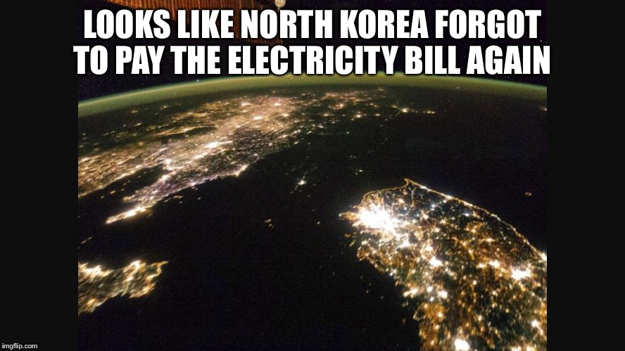 North Korea Darkness  | LOOKS LIKE NORTH KOREA FORGOT TO PAY THE ELECTRICITY BILL AGAIN | image tagged in north korea,dark,south korea | made w/ Imgflip meme maker