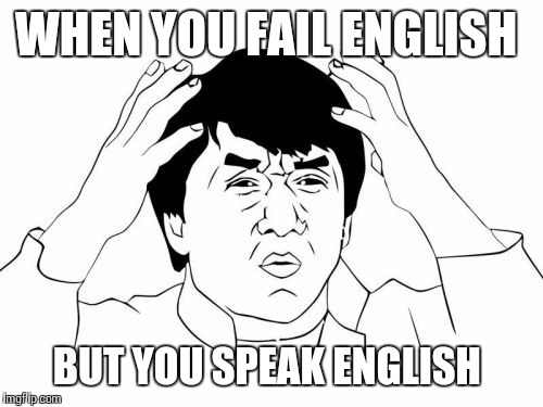 Jackie Chan WTF Meme | WHEN YOU FAIL ENGLISH BUT YOU SPEAK ENGLISH | image tagged in memes,jackie chan wtf | made w/ Imgflip meme maker