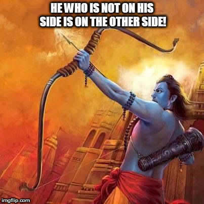 Kedar Joshi |  HE WHO IS NOT ON HIS SIDE IS ON THE OTHER SIDE! | image tagged in kedar joshi,rama,india,hinduism,anti-hinduism,republic of india | made w/ Imgflip meme maker