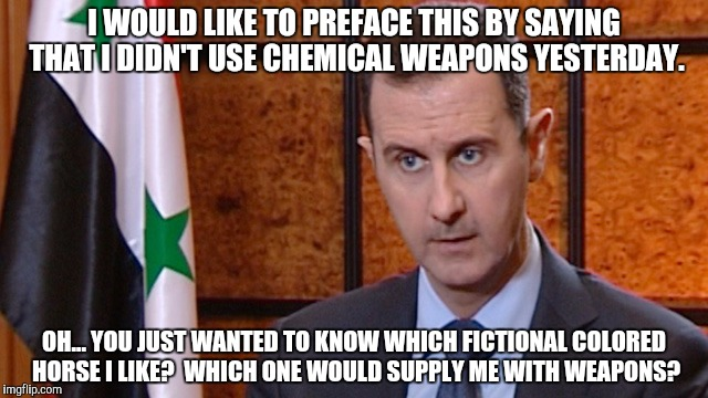 I WOULD LIKE TO PREFACE THIS BY SAYING THAT I DIDN'T USE CHEMICAL WEAPONS YESTERDAY. OH... YOU JUST WANTED TO KNOW WHICH FICTIONAL COLORED H | made w/ Imgflip meme maker