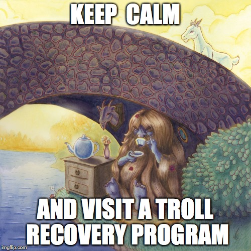 KEEP  CALM AND VISIT A TROLL RECOVERY PROGRAM | image tagged in keep calm troll | made w/ Imgflip meme maker