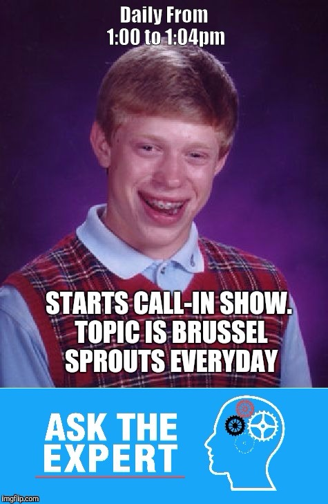 Ask The Expert. Call Now ! | Daily From 1:00 to 1:04pm | image tagged in ask the expert | made w/ Imgflip meme maker