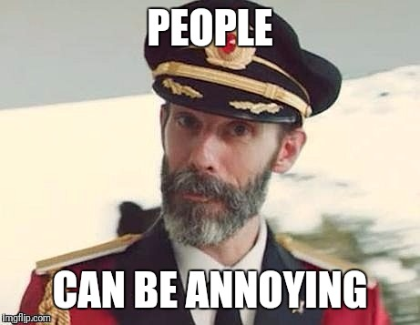 Captain Obvious | PEOPLE CAN BE ANNOYING | image tagged in captain obvious | made w/ Imgflip meme maker