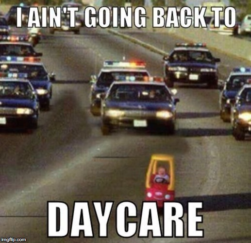 must be one heck of a daycare center | image tagged in baby,police,police chase,daycare | made w/ Imgflip meme maker