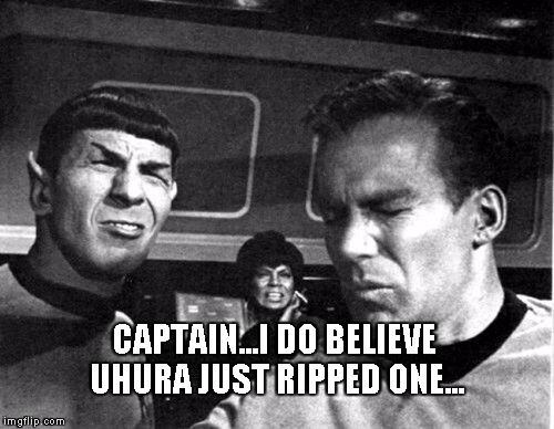 Star Trek Space Farts | CAPTAIN...I DO BELIEVE UHURA JUST RIPPED ONE... | image tagged in star trek space farts | made w/ Imgflip meme maker