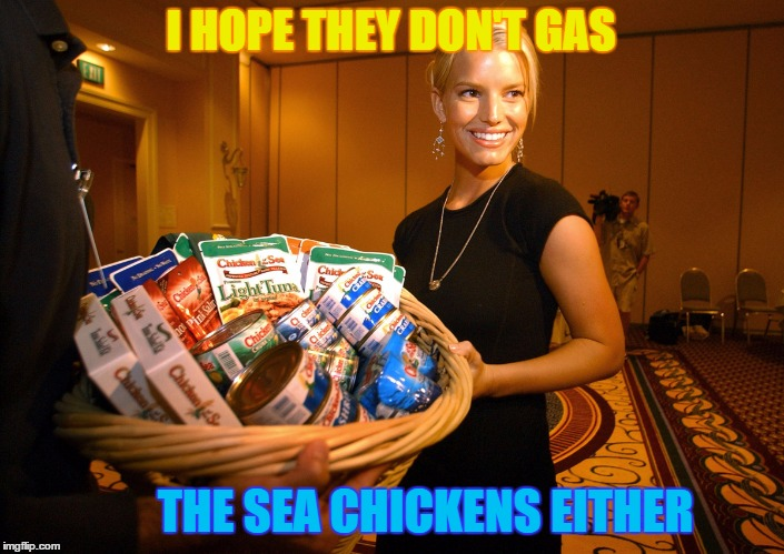 I HOPE THEY DON'T GAS THE SEA CHICKENS EITHER | made w/ Imgflip meme maker