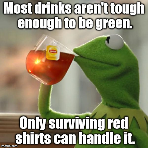 But Thats None Of My Business Meme | Most drinks aren't tough enough to be green. Only surviving red shirts can handle it. | image tagged in memes,but thats none of my business,kermit the frog | made w/ Imgflip meme maker