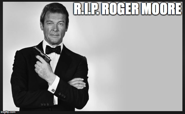 R.I.P. ROGER MOORE | image tagged in roger moore | made w/ Imgflip meme maker