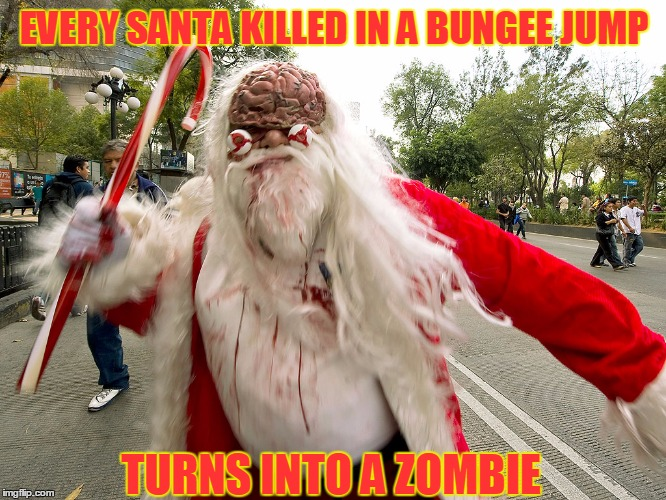 EVERY SANTA KILLED IN A BUNGEE JUMP TURNS INTO A ZOMBIE | made w/ Imgflip meme maker