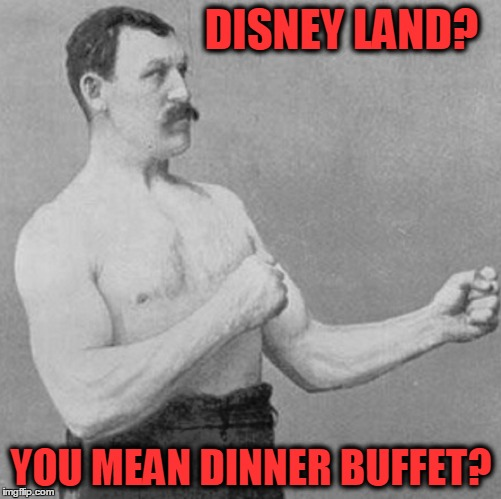 DISNEY LAND? YOU MEAN DINNER BUFFET? | made w/ Imgflip meme maker