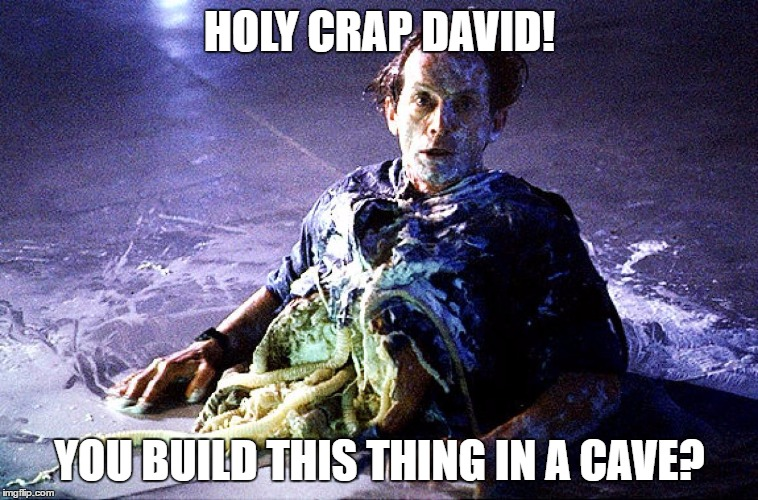 You Build This Thing in a Cave | HOLY CRAP DAVID! YOU BUILD THIS THING IN A CAVE? | image tagged in alien,covenant,androids | made w/ Imgflip meme maker
