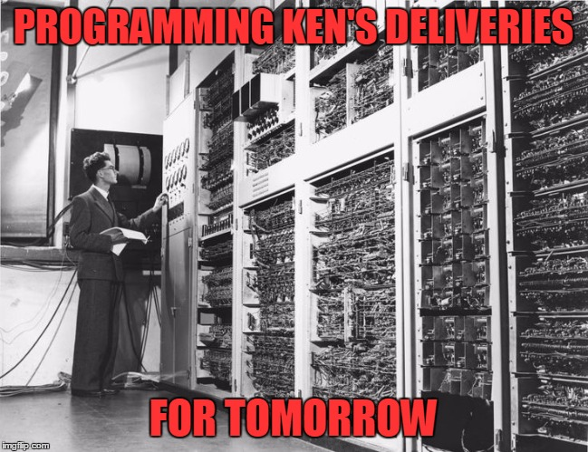 PROGRAMMING KEN'S DELIVERIES FOR TOMORROW | made w/ Imgflip meme maker