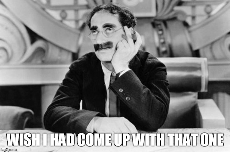 Groucho Marx | WISH I HAD COME UP WITH THAT ONE | image tagged in groucho marx | made w/ Imgflip meme maker