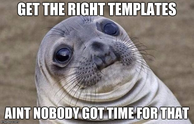 Awkward Moment Sealion Meme | GET THE RIGHT TEMPLATES AINT NOBODY GOT TIME FOR THAT | image tagged in memes,awkward moment sealion | made w/ Imgflip meme maker