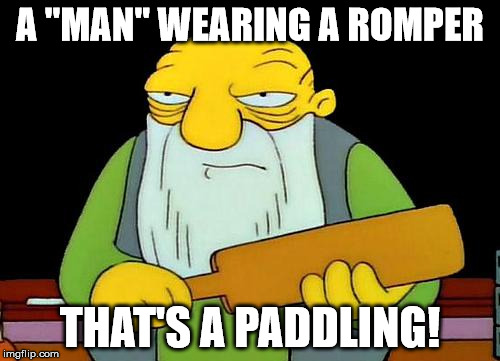 "That's a paddlin' Meme | A ""MAN"" WEARING A ROMPER THAT'S A PADDLING! 