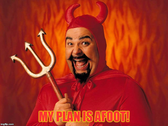 MY PLAN IS AFOOT! | made w/ Imgflip meme maker