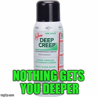 NOTHING GETS YOU DEEPER | made w/ Imgflip meme maker