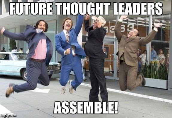 Anchorman jump | FUTURE THOUGHT LEADERS ASSEMBLE! | image tagged in anchorman jump | made w/ Imgflip meme maker