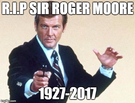 Thoughts go out to his friends, fans and family | R.I.P SIR ROGER MOORE 1927-2017 | image tagged in rip,rger moore | made w/ Imgflip meme maker
