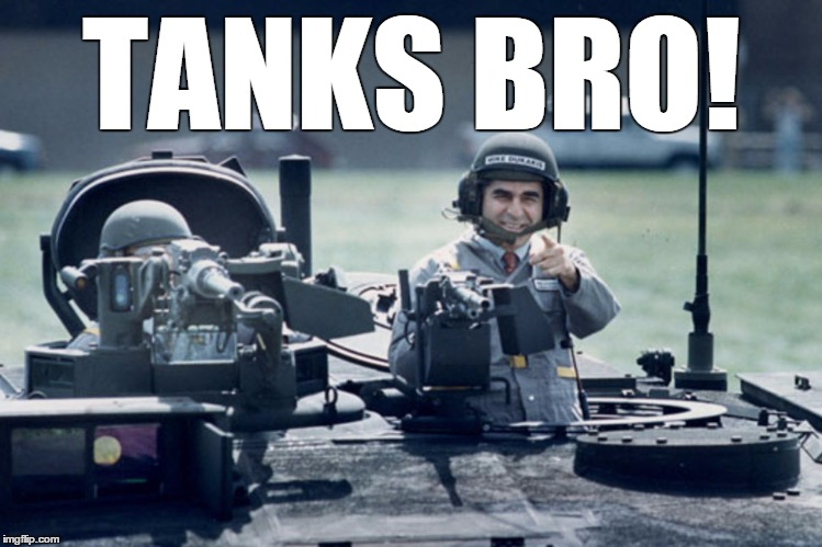 Dukakis Tank | TANKS BRO! | image tagged in dukakis tank | made w/ Imgflip meme maker