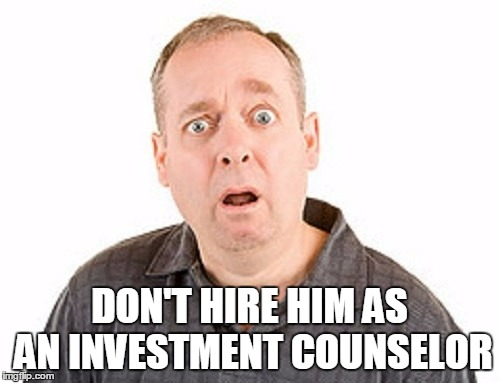 DON'T HIRE HIM AS AN INVESTMENT COUNSELOR | made w/ Imgflip meme maker